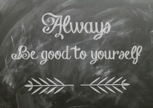 Always Be Good To Yourself written on chalkboard
